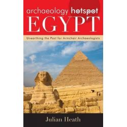 Archaeology Hotspot Egypt, Unearthing the Past for Armchair Archaeologists by Julian Heath, 9780759124011.