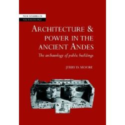 Architecture and Power in the Ancient Andes, The Archaeology of Public Buildings by Jerry D. Moore, 9780521675635.
