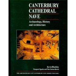 Canterbury Cathedral Nave, Archaeology, History and Architecture by Kevin Blockley, 9781870545037.