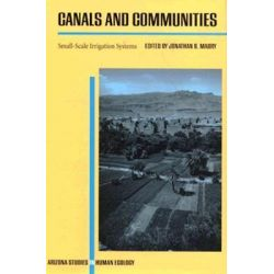 Canals and Communities, Small-Scale Irrigation Systems by Jonathan B. Mabry, 9780816515929.