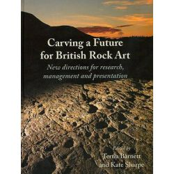 Carving a Future for British Rock Art, New Directions for Research, Management and Presentation by Tertia Barnett, 9781842173640.