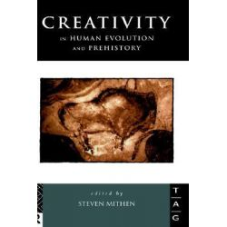 Creativity in Human Evolution and Prehistory, Theoretical Archaeology Group by Steven Mithen, 9780415160964.