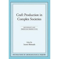Craft Production in Complex Societies, Multicraft and Producer Perspectives by Izumi Shimada, 9780874809022.