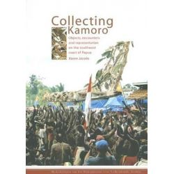 Collecting Kamoro, Objects, Encounters and Representation on the Southwest Coast of Papua by Karen Jacobs, 9789088900884.