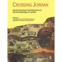 Crossing Jordan, North American Contributions to the Archaeology of Jordan by Thomas Evan Levy, 9781845532697.