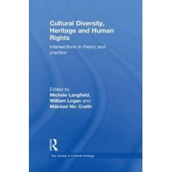 Cultural Diversity, Heritage and Human Rights, Key Issues in Cultural Heritage by William Logan, 9780415563666.