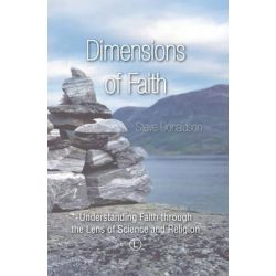 Dimensions of Faith, Understanding Faith Through the Lens of Science and Religion by Steve Donaldson, 9780718894214.