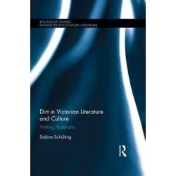 Dirt in Victorian Literature and Culture, Writing Materiality by Sabine Schuelting, 9781138932906.