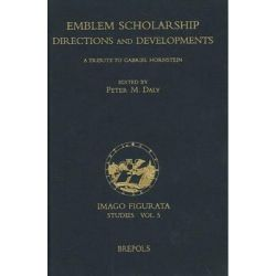 Emblem Scholarship. Directions and Developments, A Tribute to Gabriel Hornstein by Michael Amandry, 9782503517360.