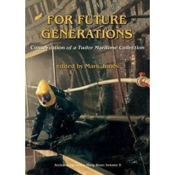 For Future Generations, Conservation of a Tudor Maritime Collection by Mark Jones, 9781785701559.