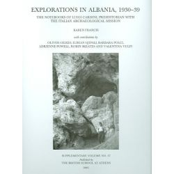 Explorations in Albania, 1930-39, The Notebooks of Luigi Cardini, Prehistorian with the Italian Archaeological Mission by Karen Francis, 9780904887488.