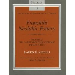 Franchthi Neolithic Pottery, The Later Neolithic Ceramic Phases 3 to 5, Fascicle 10 by Karen D. Vitelli, 9780253213068.
