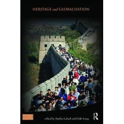 Heritage and Globalisation, Key Issues in Cultural Heritage by Sophia Labadi, 9780415571128.