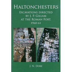 Haltonchesters, Excavations Directed by J. P. Gillam at the Roman Fort, 1960-61 by J. N. Dore, 9781842173602.