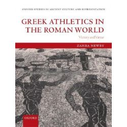 Greek Athletics in the Roman World, Victory and Virtue by Zahra Newby, 9780199279302.