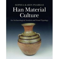 Han Material Culture, An Archaeological Analysis and Vessel Typology by Sophia-Karin Psarras, 9781107069220.