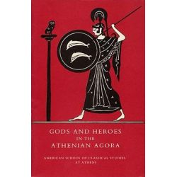 Gods and Heroes in the Athenian Agora, Excavations of the Athenian Agora by John M. Camp, 9780876616239.