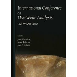 International Conference on Use-Wear Analysis, Use-Wear 2012 by Joao Marreiros, 9781443868167.