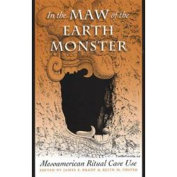 In the Maw of the Earth Monster, Mesoamerican Ritual Cave Use by James E. Brady, 9780292725966.