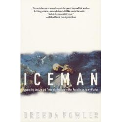 Iceman, Uncovering the Life and Times of a Prehistoric Man Found in an Alpine Glacier by Brenda Fowler, 9780226258232.