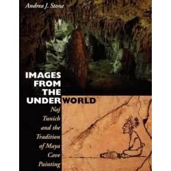 Images from the Underworld, Naj Tunich and the Tradition of Maya Cave Painting by Andrea J. Stone, 9780292726529.