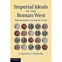 Imperial Ideals in the Roman West, Representation, Circulation, Power by Carlos F. Norena, 9781107005082.