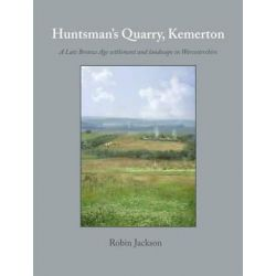 Huntsman's Quarry, Kemerton, A Late Bronze Age Settlement and Landscape in Worcestershire by Robin Jackson, 9781782979944.
