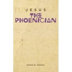 Jesus the Phoenician by Karim El Koussa, 9781620065785.