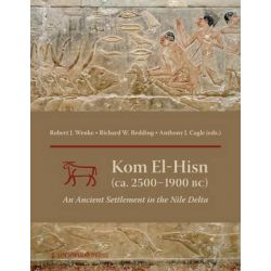 Kom el-Hisn (ca. 2500 - 1900 BC), An Ancient Settlement in the Nile Delta by Robert J. Wenke, 9781937040536.