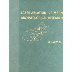Laser Ablation ICP-MS in Archaeological Research by Robert J. Speakman, 9780826332547.