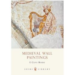 Mediaeval Wall Paintings, SHIRE by E.Clive Rouse, 9780747801443.