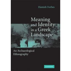 Meaning and Identity in a Greek Landscape, An Archaeological Ethnography by Hamish Forbes, 9780521866996.