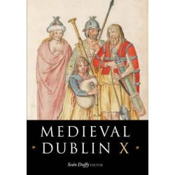 Medieval Dublin X, Medieval Dublin by Sean Duffy, 9781846822209.