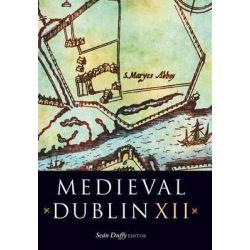 Medieval Dublin XII, Medieval Dublin by Sean Duffy, 9781846823343.