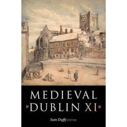 Medieval Dublin XI, Medieval Dublin by Sean Duffy, 9781846822759.