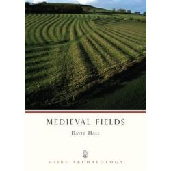 Medieval Fields, Shire Archaeology by David Hall, 9780852635995.