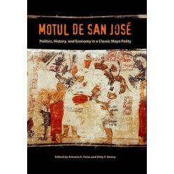 Motul De San Jose, Politics, History, and Economy in a Maya Polity by Antonia E. Foias, 9780813041902.