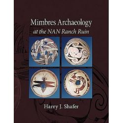 Mimbres Archaeology at the NAN Ranch Ruin by Harry J. Shafer, 9780826347121.