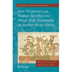 New Perspectives on Human Sacrifice and Ritual Body Treatments in Ancient Maya Society, Interdisciplinary Contributions to Archaeology by Vera Tiesler, 9780387095240.