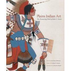 Plains Indian Art, The Pioneering Work of John C. Ewers by John C Ewers, 9780806130613.