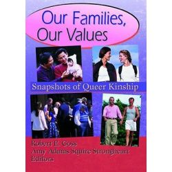 Our Families, Our Values, Snapshots of Queer Kinship by John DeCecco, 9781560239109.