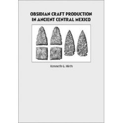 Obsidian Craft Production in Ancient Central Mexico, Archaeological Research at Xochicalco by Kenneth Hirth, 9780874808476.
