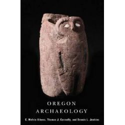 Oregon Archaeology by Thomas J. Connolly, 9780870716065.