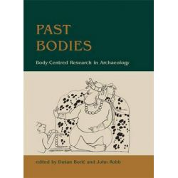 Past Bodies, Body-Centered Research in Archaeology by Dusan Boric, 9781782975427.