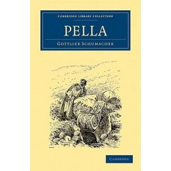 Pella, Cambridge Library Collection: Archaeology (Paperback) by Gottlieb Schumacher, 9781108017589.