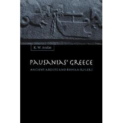 Pausanias' Greece, Ancient Artists and Roman Rulers by K. W. Arafat, 9780521553407.