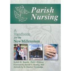 Parish Nursing: A Handbook for the New Millennium, A Handbook for the New Millennium by Harold G. Koenig, 9780789018182.