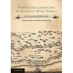 Power and Landscape in Atlantic West Africa, Archaeological Perspectives by J. Cameron Monroe, 9781107009394.