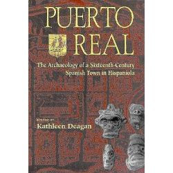 Puerto Real, Archaeology of a Sixteenth-century Spanish Town in Hispaniola by Kathleen Deagan, 9780813013343.
