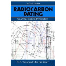 Radiocarbon Dating, An Archaeological Perspective by R. E. Taylor, 9781598745900.